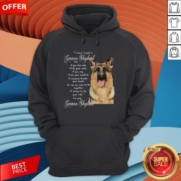 I Know I'm Just A German Shepherd But If You Feel Sad I'll Be Your Smile Hoodie