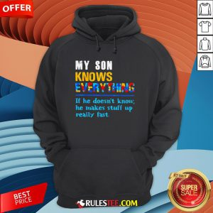 My Son Knows Everything If He Doesn't Know He Just Makes Stuff Up Really Fast Hoodie - Design By Rulestee.com