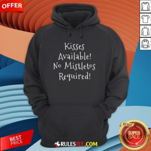 Pretty Kisses Available No Mistletos Required Hoodie - Design By Rulestee.com