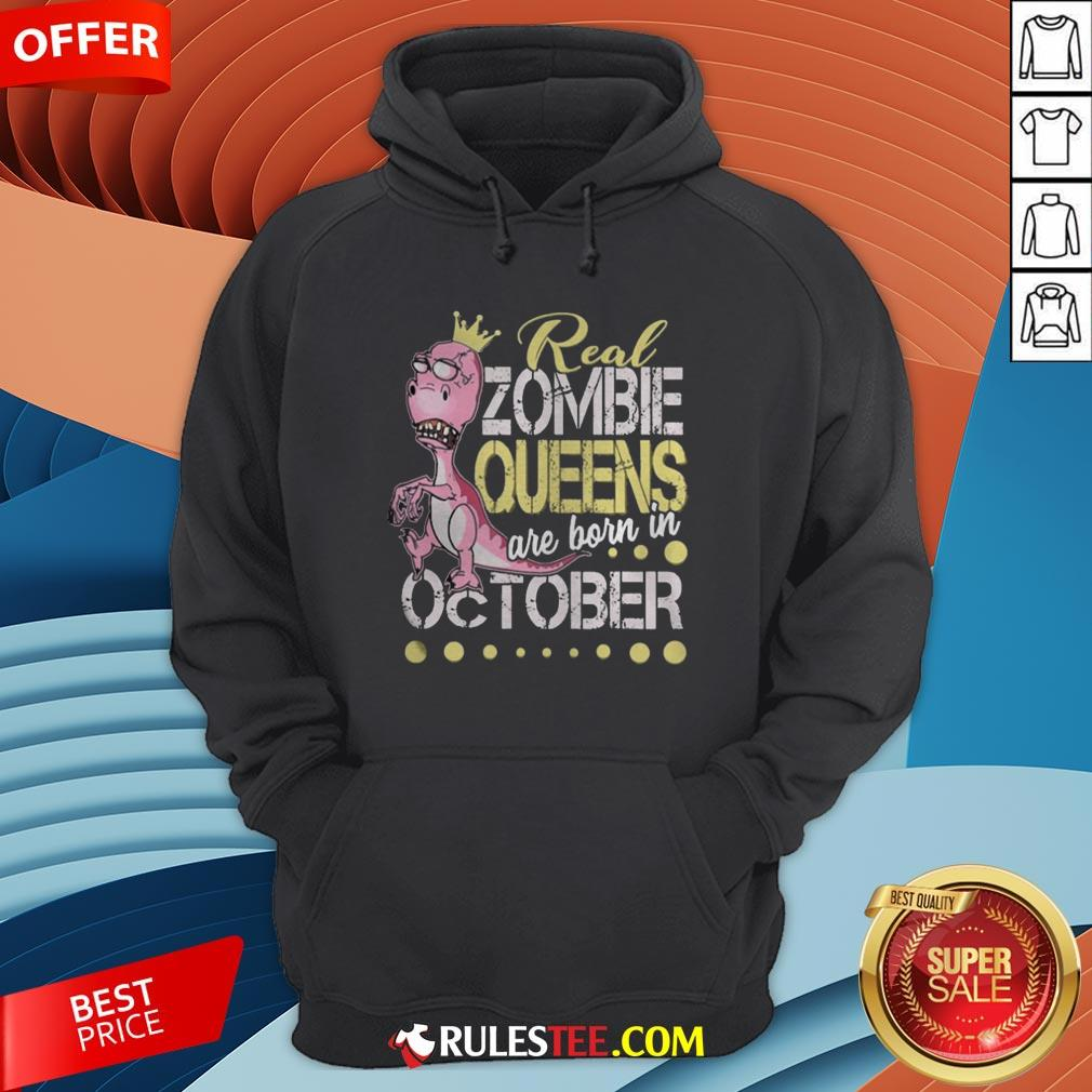 T-rex Real Zombie Queens Are Born In October Hoodie - Design By Rulestee.com