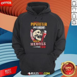 Hot Pipefitter Because Plumbers Need Heroes Too Hoodie-Design By Rulestee.com