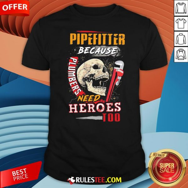 Hot Pipefitter Because Plumbers Need Heroes Too Shirt-Design By Rulestee.com