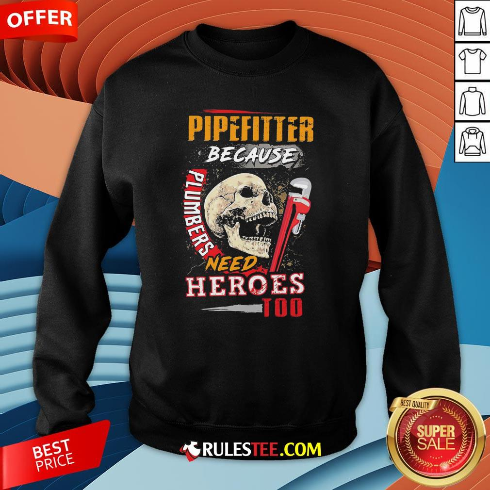 Hot Pipefitter Because Plumbers Need Heroes Too Sweatshirt-Design By Rulestee.com