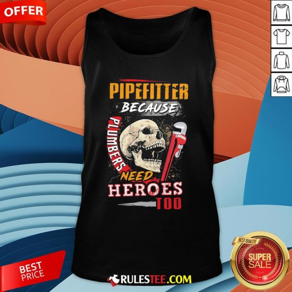 Hot Pipefitter Because Plumbers Need Heroes Too Tank Top-Design By Rulestee.com