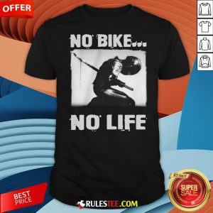 Premium No Bike No Life Shirt-Design By Rulestee.com