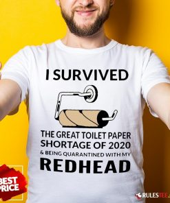 I Survived The Great Toilet Paper Shortage Of 2020 And Being Quarantined With My Redhead Shirt - Design By Rulestee.com