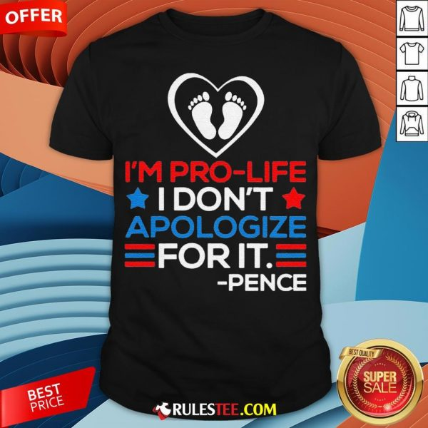 I'm Pro-Life I Don't Apologize For It Mike Pence 2020 Shirt - Design By Rulestee.com