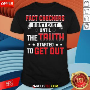 Fact Checkers Didn't Exist Until The Truth Started To Get Out Shirt - Design By Rulestee.com
