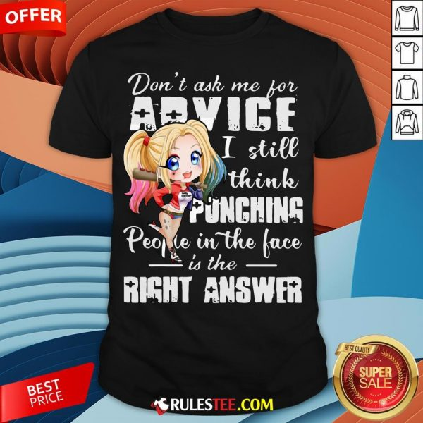Harley Quinn Don't Ask Me For Advice I Still Think Punching People In The Face Is The Right Answer Shirt - Design By Rulestee.com