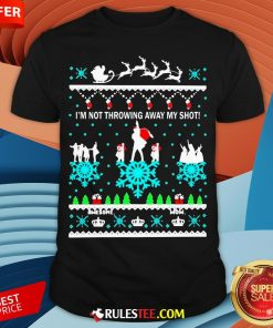 I'm Not Throwing Away My Shot Christmas Shirt - Design By Rulestee.com