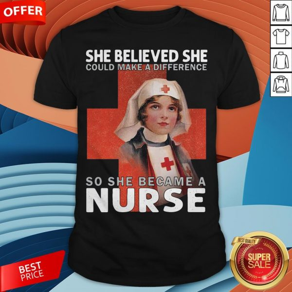 She Believe She Could Make A Difference So She Became A Nurse Shirt