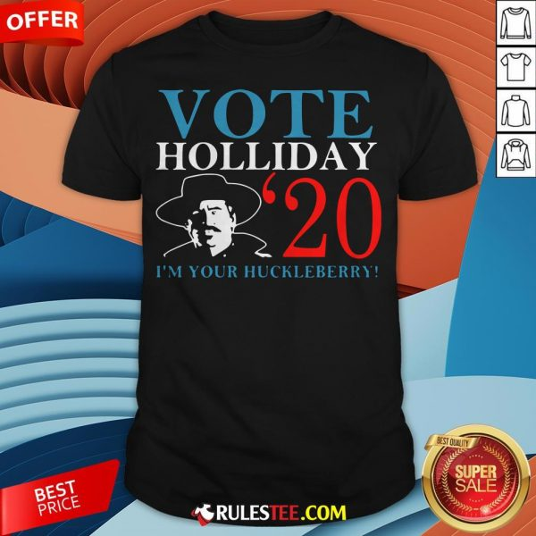 Nice Vote Holliday 2020 I'm Your Huckleberry Shirt