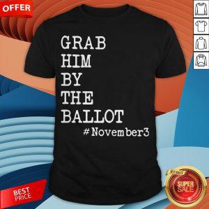 Grab Him By The Ballot #November3 Shirt