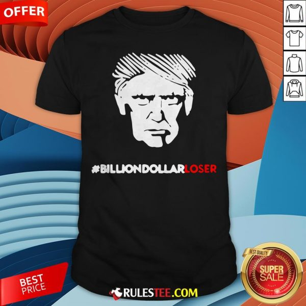 Top Donald Trump Billion-Dollar Loser Shirt