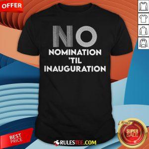Ruth Bader Ginsburg No Nomination 'Til Inauguration Shirt