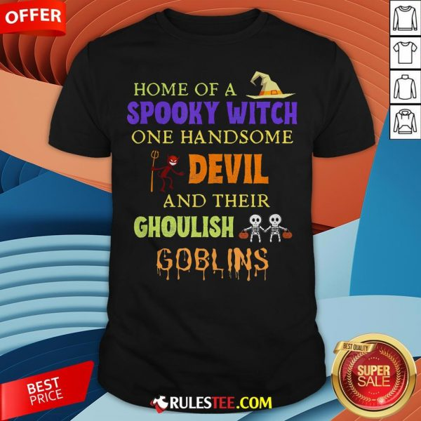 Home Of A Spooky Witch One Handsome Devil And Their Ghoulish Goblins Halloween Shirt - Design By Rulestee.com