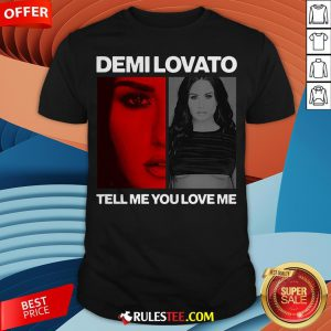 Pretty Demi Lovato Tell Me You Love Me Shirt - Design By Rulestee.com