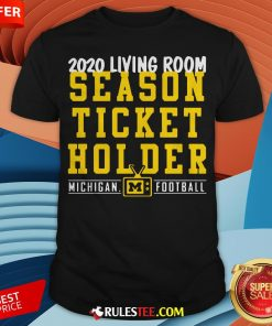 Living Room Season Ticket Holder Michigan Football Shirt - Design By Rulestee.com