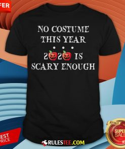 No Costume This Year 2020 Is Scary Enough Apple Halloween Shirt - Design By Rulestee.com