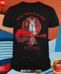 We All Meow Down Here Clown Cat Pennywise Kitten Moon Blood Halloween Shirt - Design By Rulestee.com