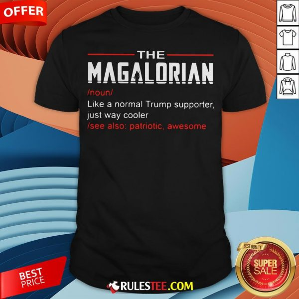 The Magalorian Like A Normal Trump Supporter Just Way Cooler Shirt - Design By Rulestee.com