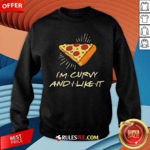 Cute I'm Curvy And I Like It Pizza Sweatshirt - Design By Rulestee.com
