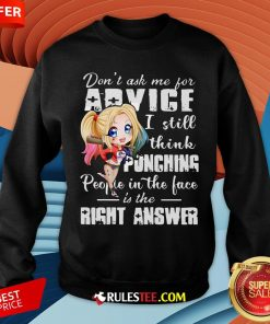 Harley Quinn Don't Ask Me For Advice I Still Think Punching People In The Face Is The Right Answer Sweatshirt - Design By Rulestee.com