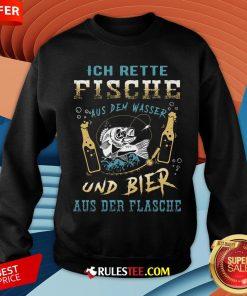 Ich Rette Fische Aus Dem Wasser Und Bier Aus Der Flasche Sweatshirt - Design By Rulestee.com
