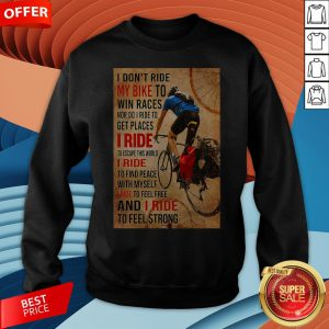 I Don't Ride My Bike To Win Races Nor Do I Ride To Get Places I Ride To Escape This World Sweatshirt