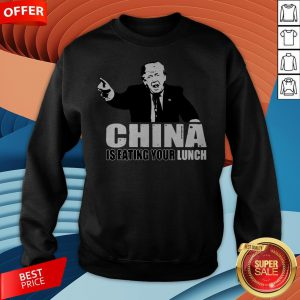 Premium Trump Hey China Is Eating Your Lunch Sweatshirt