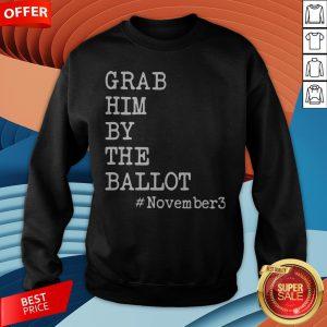 Grab Him By The Ballot #November3 Sweatshirt