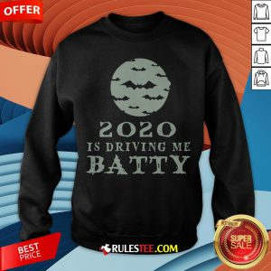 Funny 2020 Is Driving Me Batty Halloween Sweatshirt - Design By Rulestee.com