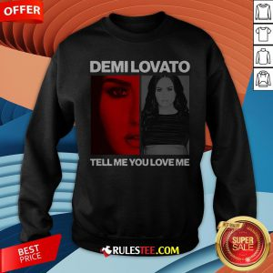 Pretty Demi Lovato Tell Me You Love Me Sweatshirt - Design By Rulestee.com