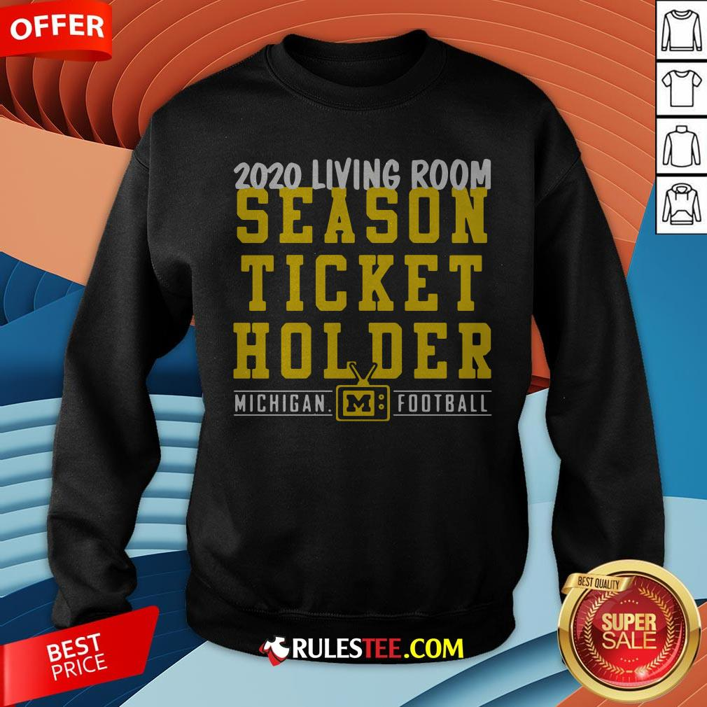 Living Room Season Ticket Holder Michigan Football Sweatshirt - Design By Rulestee.com