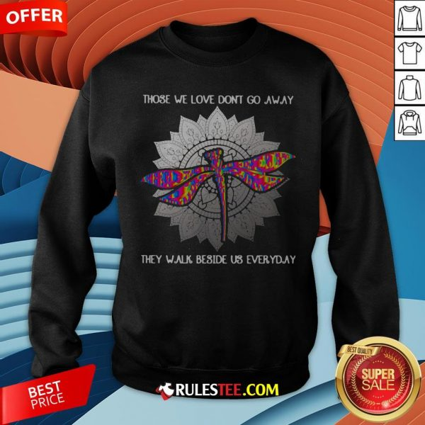 Those We Love Don't Go Away They Walk Beside Us Every Day Sunflower Dragonfly Sweatshirt - Design By Rulestee.com