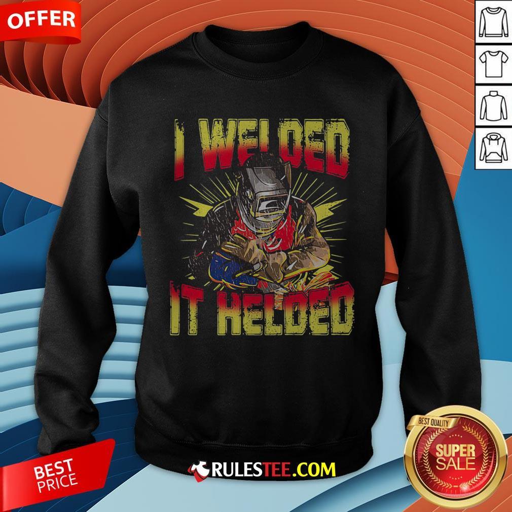 Grateful I Welded It Helded Welder Sweatshirt - Design By Rulestee.com