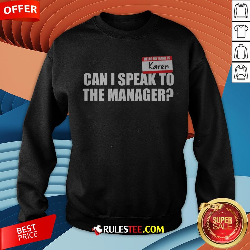 Hello My Name Is Karen Can I Speak To The Manager Sweatshirt - Design By Rulestee.com