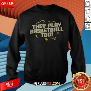 Good They Play Basketball Too 2020 Sue Sweatshirt - Design By Rulestee.com