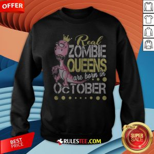 T-rex Real Zombie Queens Are Born In October Sweatshirt - Design By Rulestee.com
