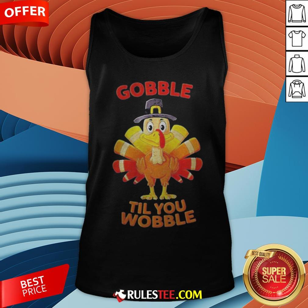 Thanksgiving Turkey Gobble Til You Wobble Tank Top - Design By Rulestee.com