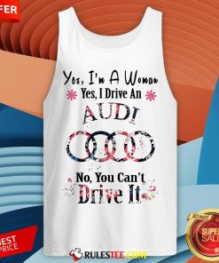 Yes I'm A Woman Yes I Drive An Audi No You Can't Drive It Flower Tank Top - Design By Rulestee.com