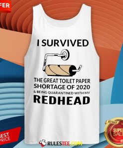 I Survived The Great Toilet Paper Shortage Of 2020 And Being Quarantined With My Redhead Tank Top - Design By Rulestee.com