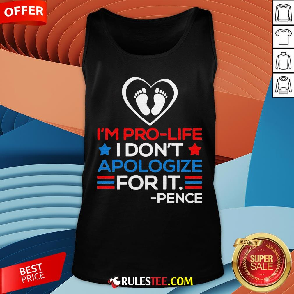 I'm Pro-Life I Don't Apologize For It Mike Pence 2020 Tank Top - Design By Rulestee.com