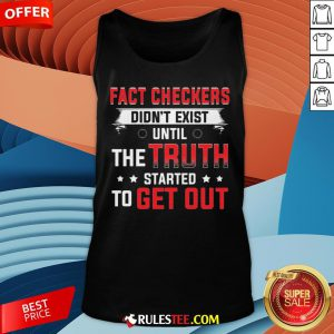 Fact Checkers Didn't Exist Until The Truth Started To Get Out Tank Top - Design By Rulestee.com