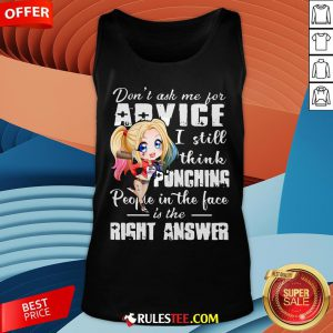 Harley Quinn Don't Ask Me For Advice I Still Think Punching People In The Face Is The Right Answer Tank Top - Design By Rulestee.com