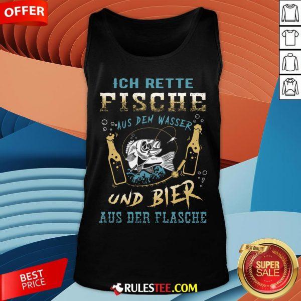 Ich Rette Fische Aus Dem Wasser Und Bier Aus Der Flasche Tank Top - Design By Rulestee.com
