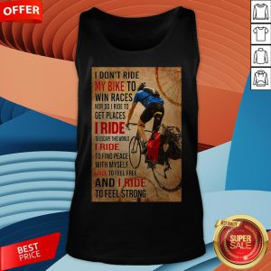 I Don't Ride My Bike To Win Races Nor Do I Ride To Get Places I Ride To Escape This World Tank Top