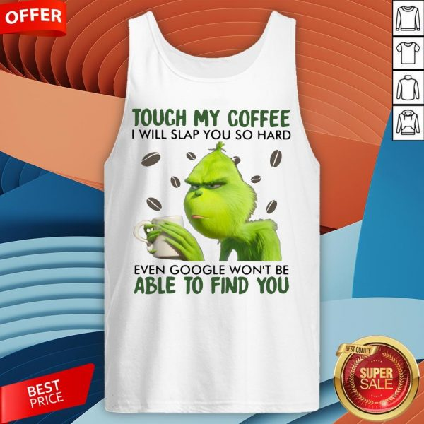Grinch Touch My Coffee I Will Slap You So Hard Even Google Won't Be Able To Find You Tank Top