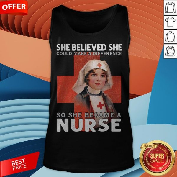 She Believe She Could Make A Difference So She Became A Nurse Tank Top