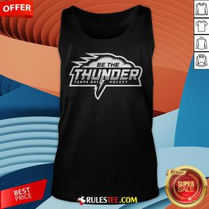 Awesome Be The Thunder Tampa Bay Hockey Tank Top